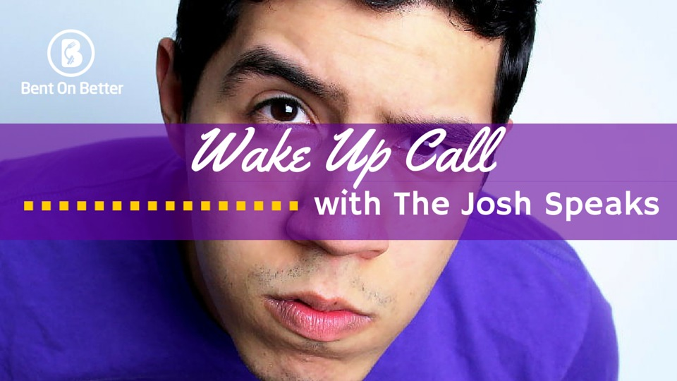 Wake Up Call with The Josh Speaks - Bent On Better - Matt April