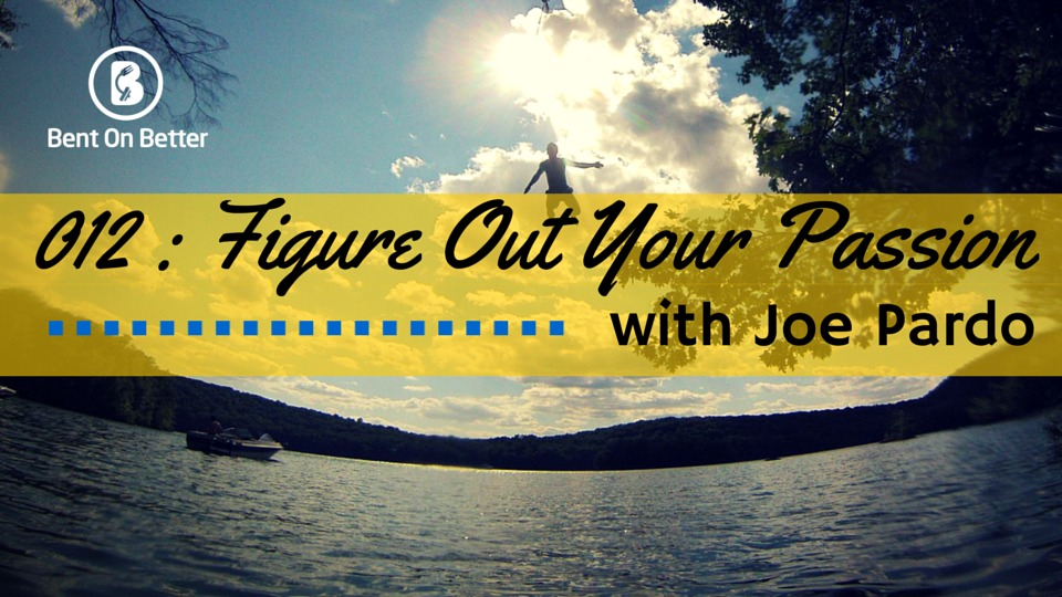 Figure Out Your Passion with Joe Pardo - Bent On Better - Inspire - Dreams Podcast -Matt April