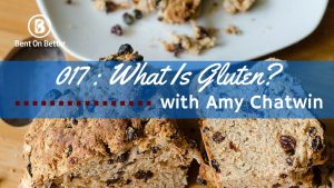 What Is Gluten with Amy Chatwin - Bent On Better Episode 017 - Matt April - Gluten Foods, foodie, food blogger, gluten-free