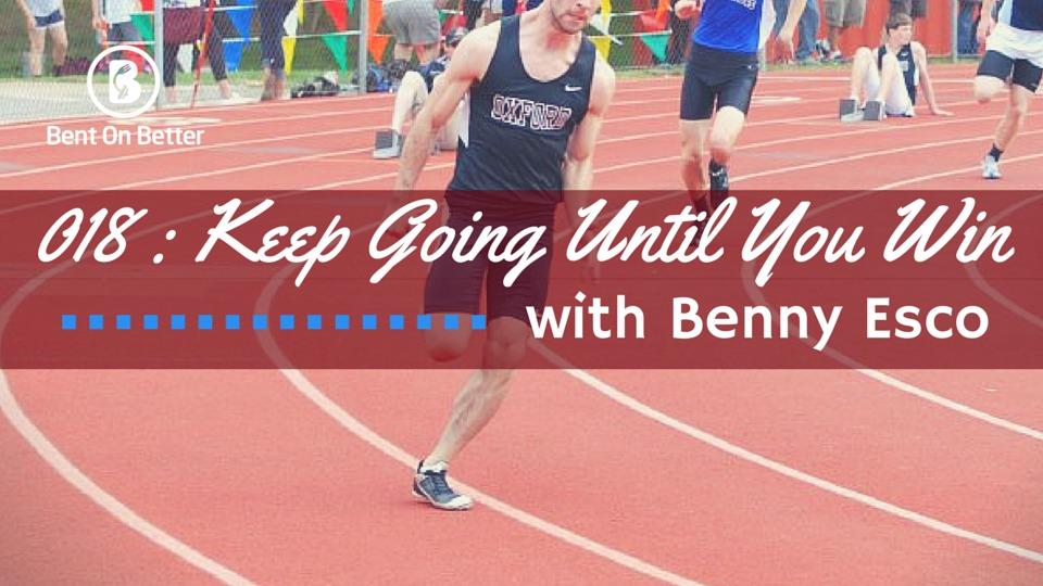 Keep Going Until You Win - Benny Esco - Bent On Better - Matt April