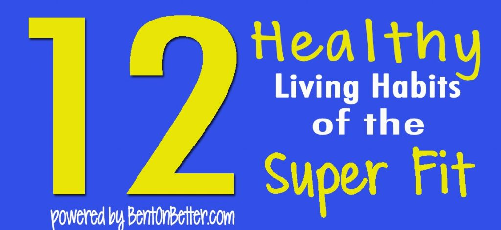 The 12 Healthy Living Habits of the Super Fit