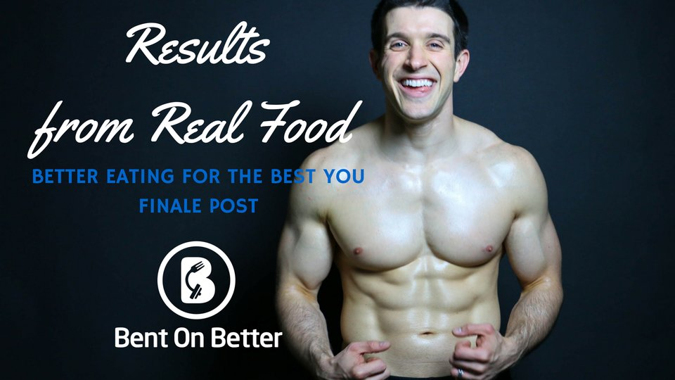 Bent On Better with Matt April - Results from Real Food