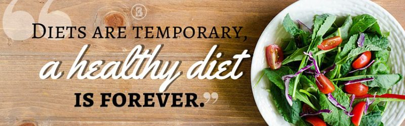 """""""Diets are temporary a healthy diet is forever."""" -"""