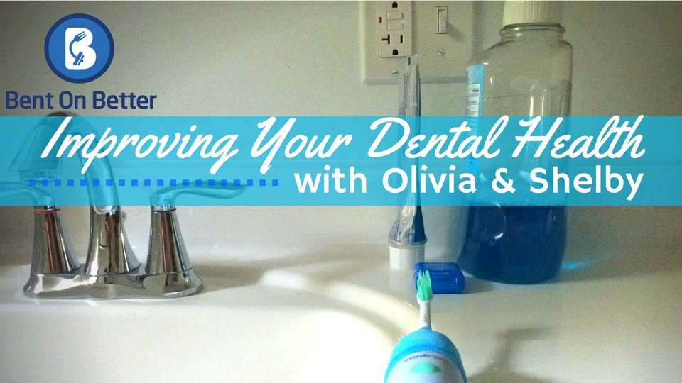 Improving your Dental Health - - Bent On Better podcast with your host Matt April
