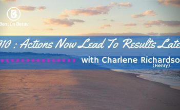 Actions Now Lead To Results Later with Charlene Henry - The Bent On Better Podcast
