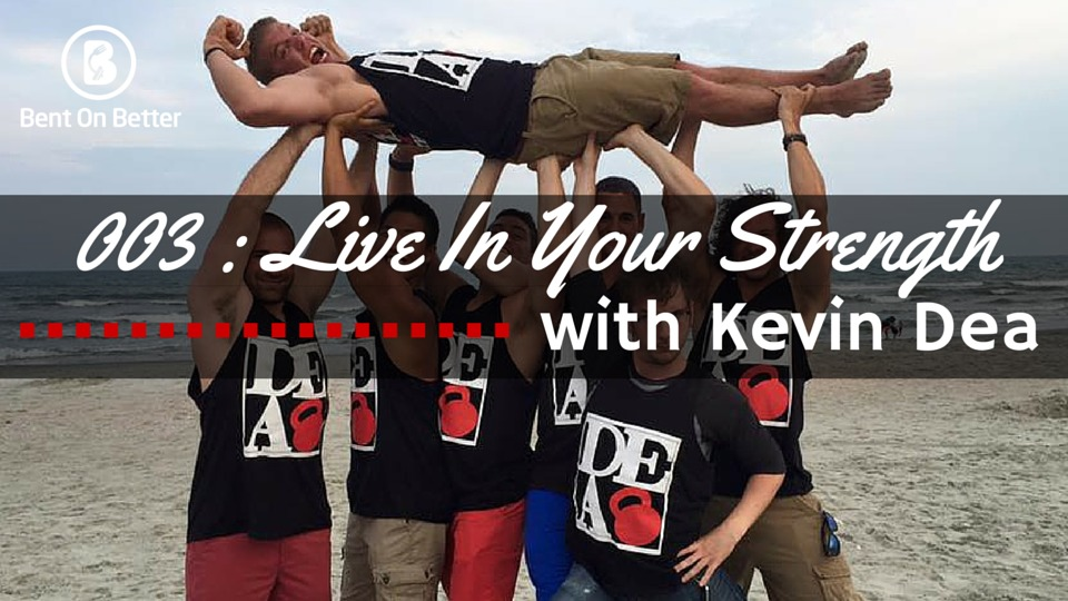 Live In Your Strength with Kevin Dea