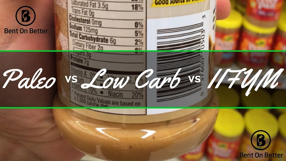 Paleo vs Low Carb vs IIFYM Bent On Better - Healthy Eating - Nutrition -Dieting