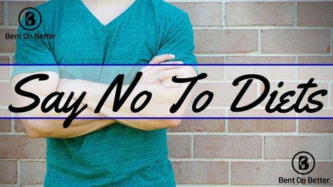 Say No To Diets - Bent On Better - Post - Matt April
