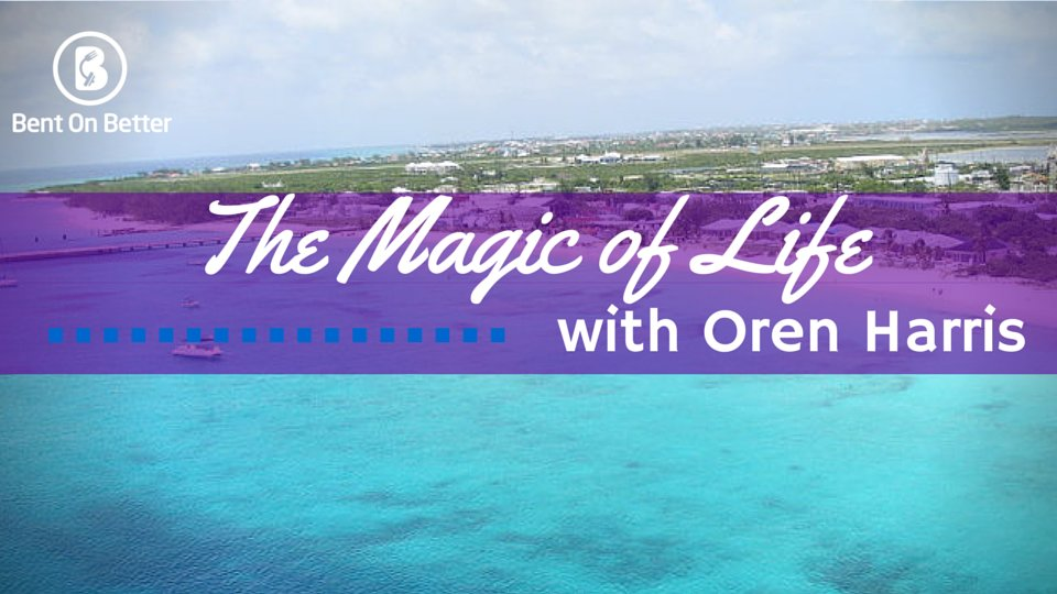 The Magic of Life with Oren Harris Bent On Better