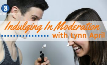 Indulging In Moderation with Lynn April of Fresh April Flours- Bent On Better podcast -Matt April