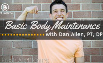 Physical Health and Basic Body Maintenance with Dan Allen PT DPT - Bent On Better Fitness, health, body, overall wellness