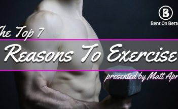 The Top 7 Reasons To Exercise - Workout - Fitness - Matt April