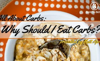Why Should I Eat Carbs - Bent On Better - Health Blog - Matt April - Carbs