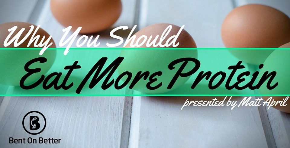 Why You Should Eat More Protein - Cover - Bent On Better - Protein