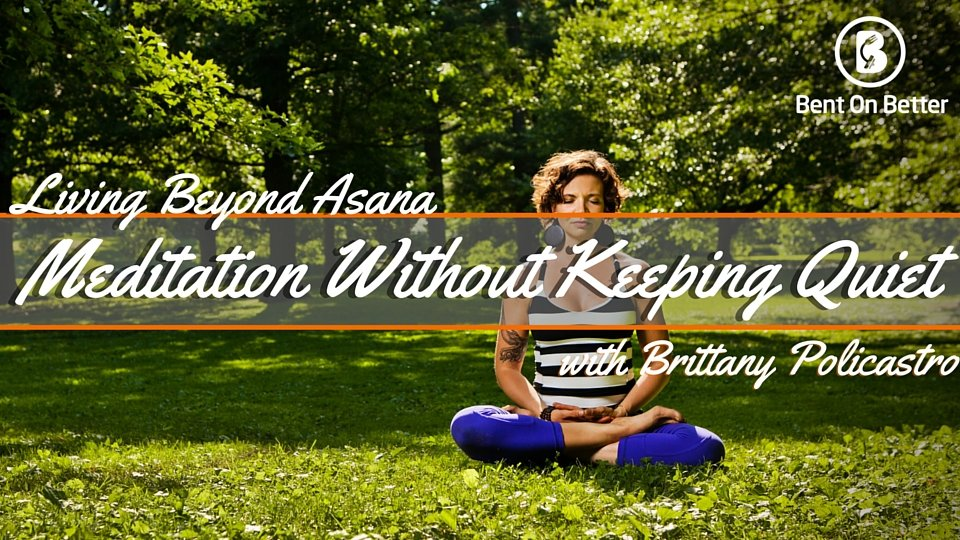 Meditation Without Keeping Quiet with Brittany Policastro