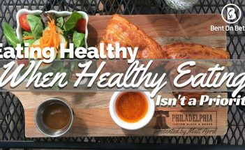 Bent On Better - Eating Healthy When Healthy Eating Isn't A Priority