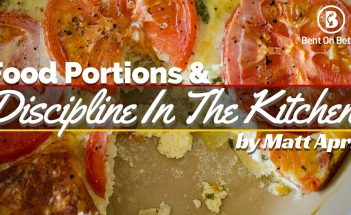 Food Portions and Discipline In The Kitchen- Bent On Better